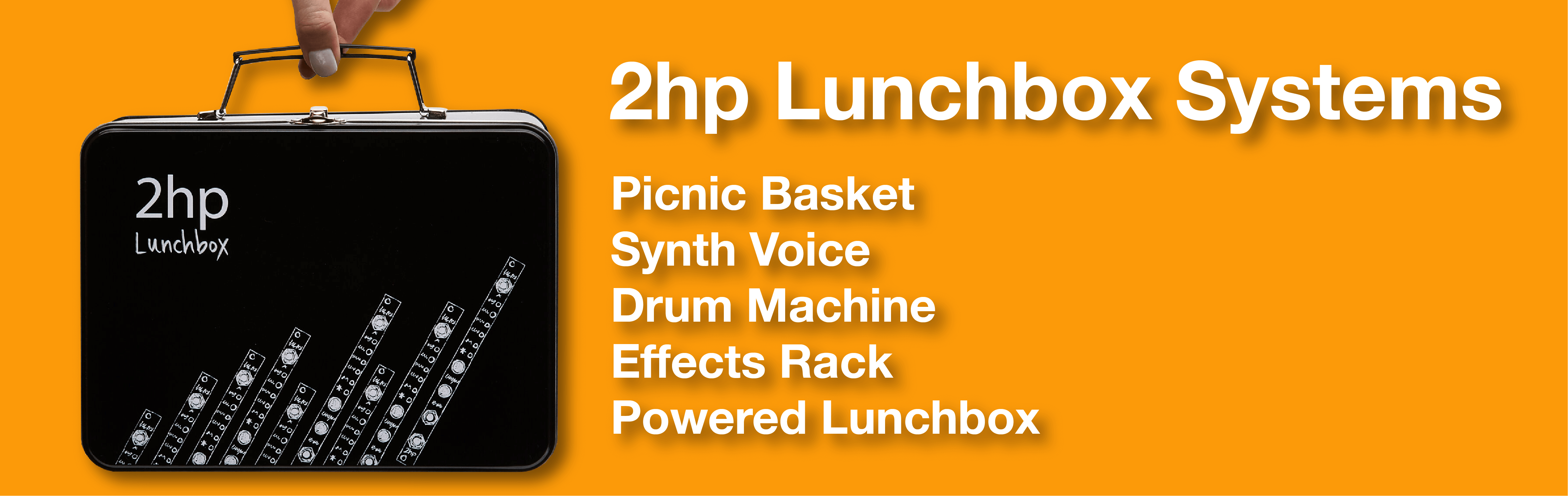 2hp Lunchbox Systems: Picnic Basket, Synth Voice, Drum Machine, Effects Rack